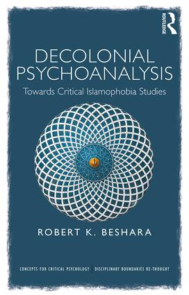 Decolonial Psychoanalysis: Towards Critical Islamophobia Studies book cover