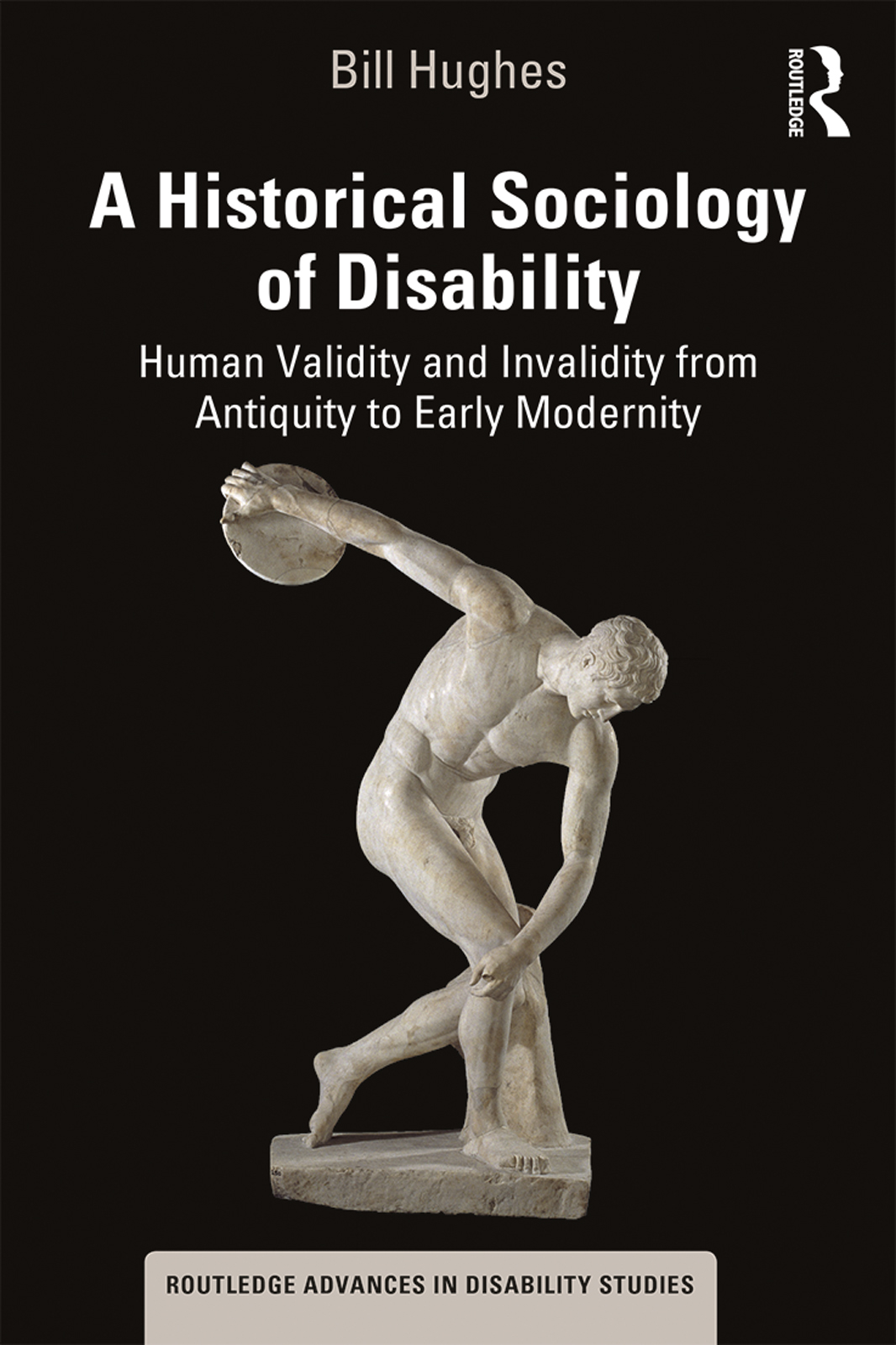 A Historical Sociology of Disability: Human Validity and Invalidity from Antiquity to Early Modernity book cover
