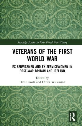 Veterans of the First World War: Ex-Servicemen and Ex-Servicewomen in Post-War Britain and Ireland, 1st Edition (Hardback) book cover