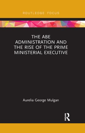 The Abe Administration and the Rise of the Prime Ministerial Executive: 1st Edition (Paperback) book cover