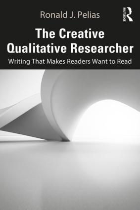The Creative Qualitative Researcher: Writing That Makes Readers Want to Read book cover