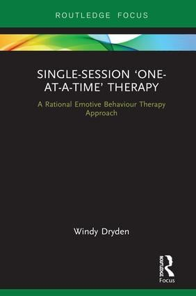 Single-Session 'One-at-a-Time' Therapy: A Rational Emotive Behaviour Therapy Approach, 1st Edition (Hardback) book cover