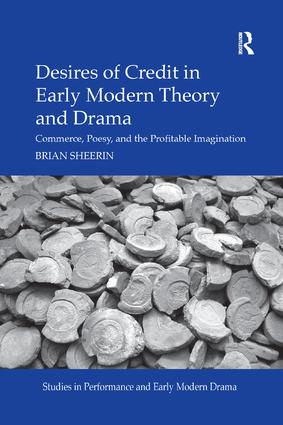 Desires of Credit in Early Modern Theory and Drama: Commerce, Poesy, and the Profitable Imagination book cover