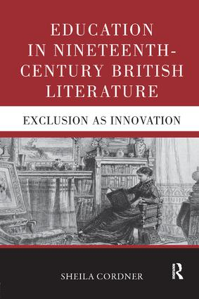 Education in Nineteenth-Century British Literature: Exclusion as Innovation book cover