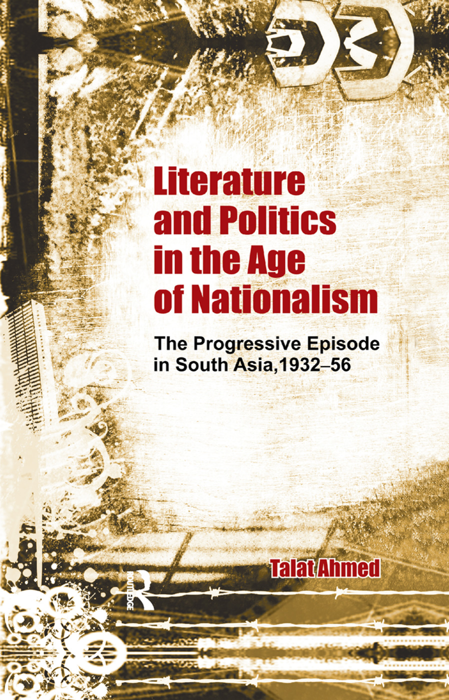 Literature and Politics in the Age of Nationalism: The Progressive Episode in South Asia, 1932-56, 1st Edition (Paperback) book cover