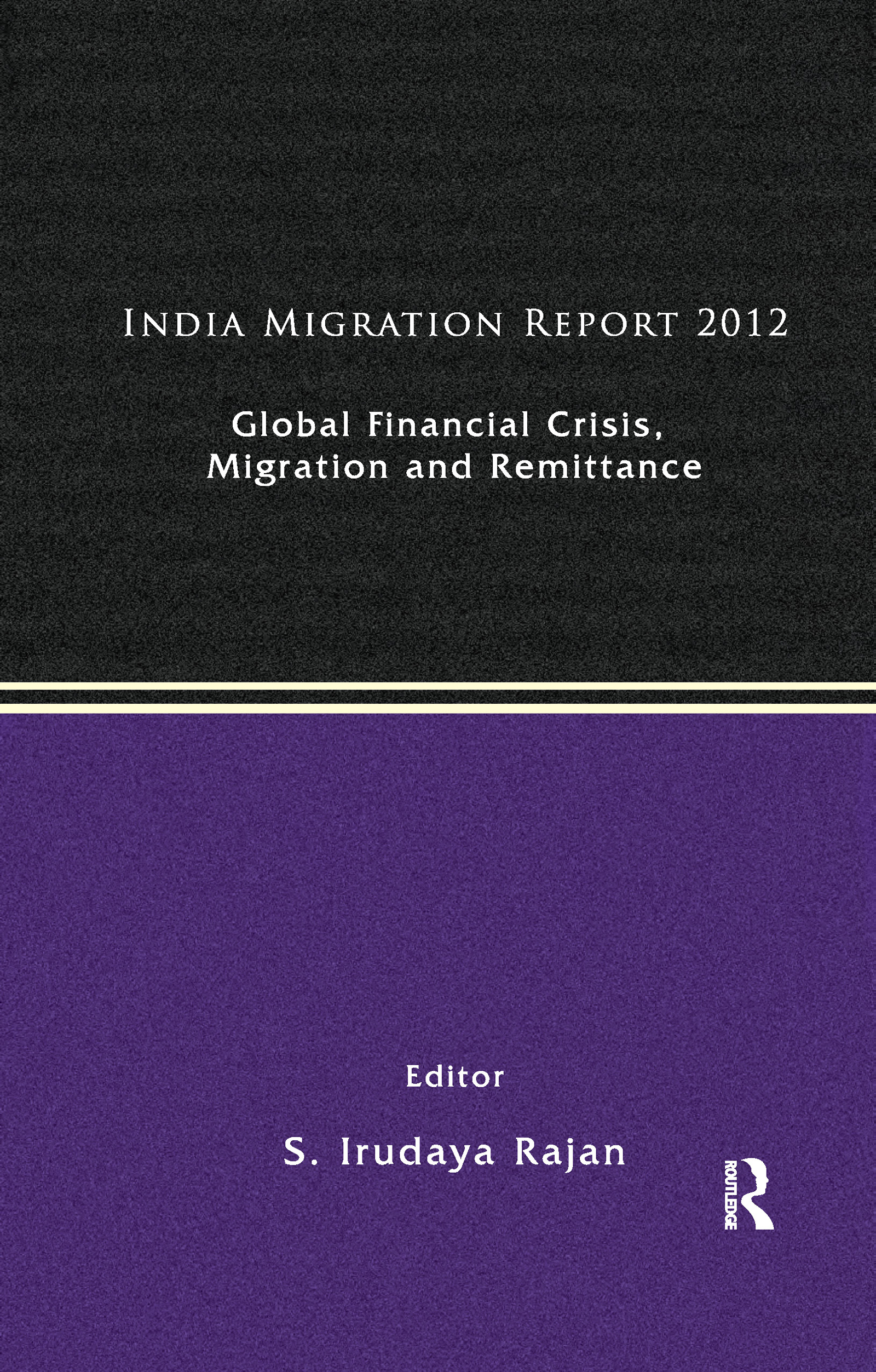 India Migration Report 2012: Global Financial Crisis, Migration and Remittances book cover