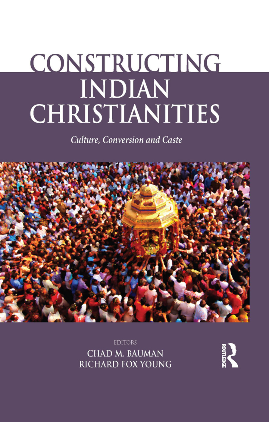 Constructing Indian Christianities: Culture, Conversion and Caste, 1st Edition (Paperback) book cover