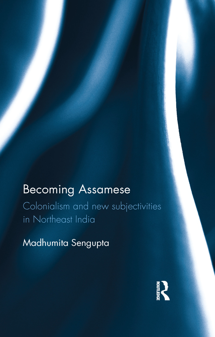 Becoming Assamese: Colonialism and New Subjectivities in Northeast India, 1st Edition (Paperback) book cover