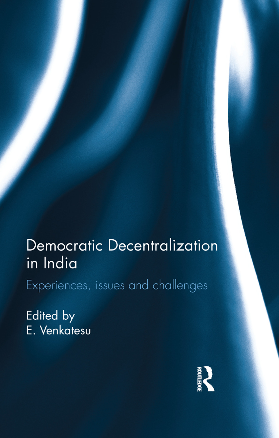 Democratic Decentralization in India: Experiences, issues and challenges, 1st Edition (Paperback) book cover