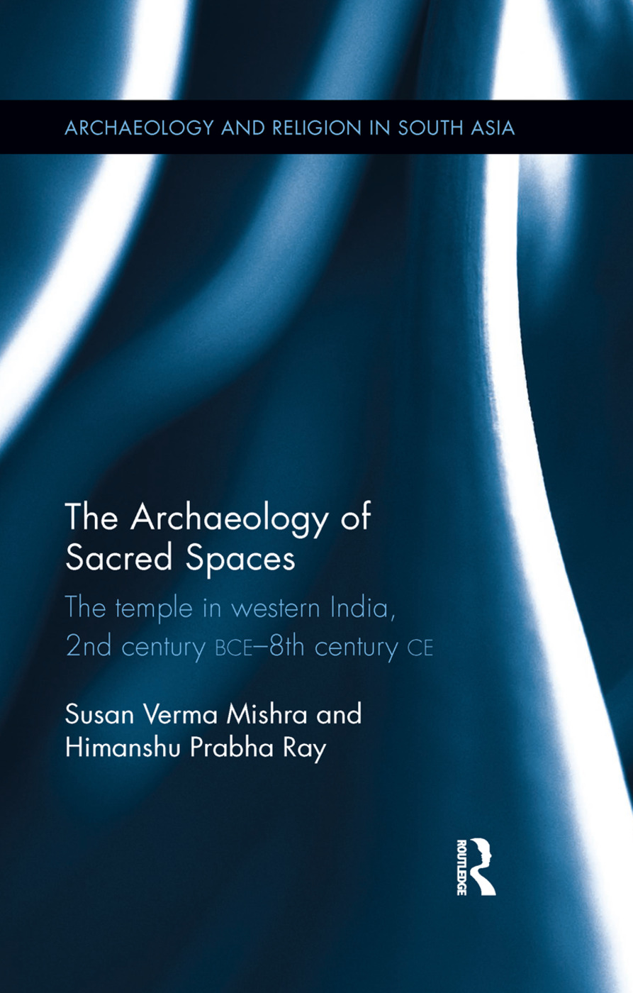 The Archaeology of Sacred Spaces: The temple in western India, 2nd century BCE - 8th century CE, 1st Edition (Paperback) book cover