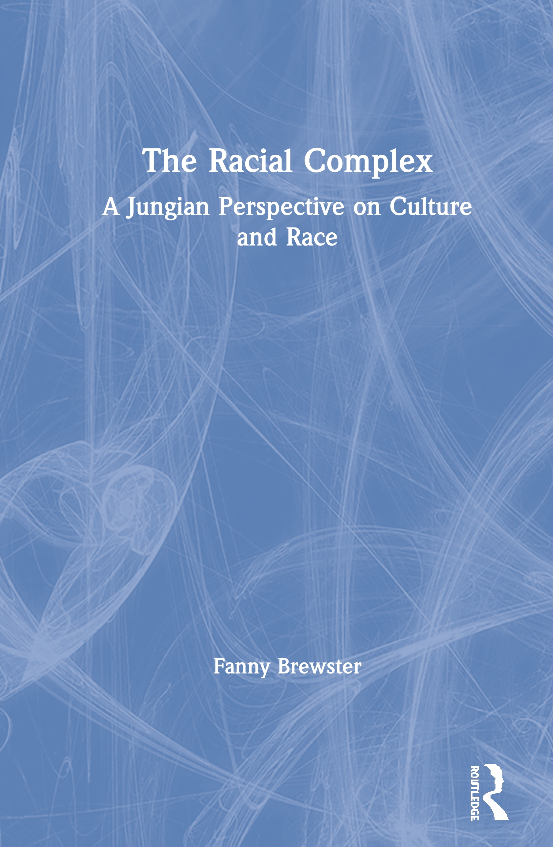 The Racial Complex: A Jungian Perspective on Culture and Race, 1st Edition (Hardback) book cover