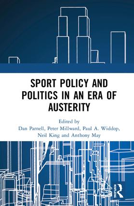 Sport Policy and Politics in an Era of Austerity: 1st Edition (Hardback) book cover