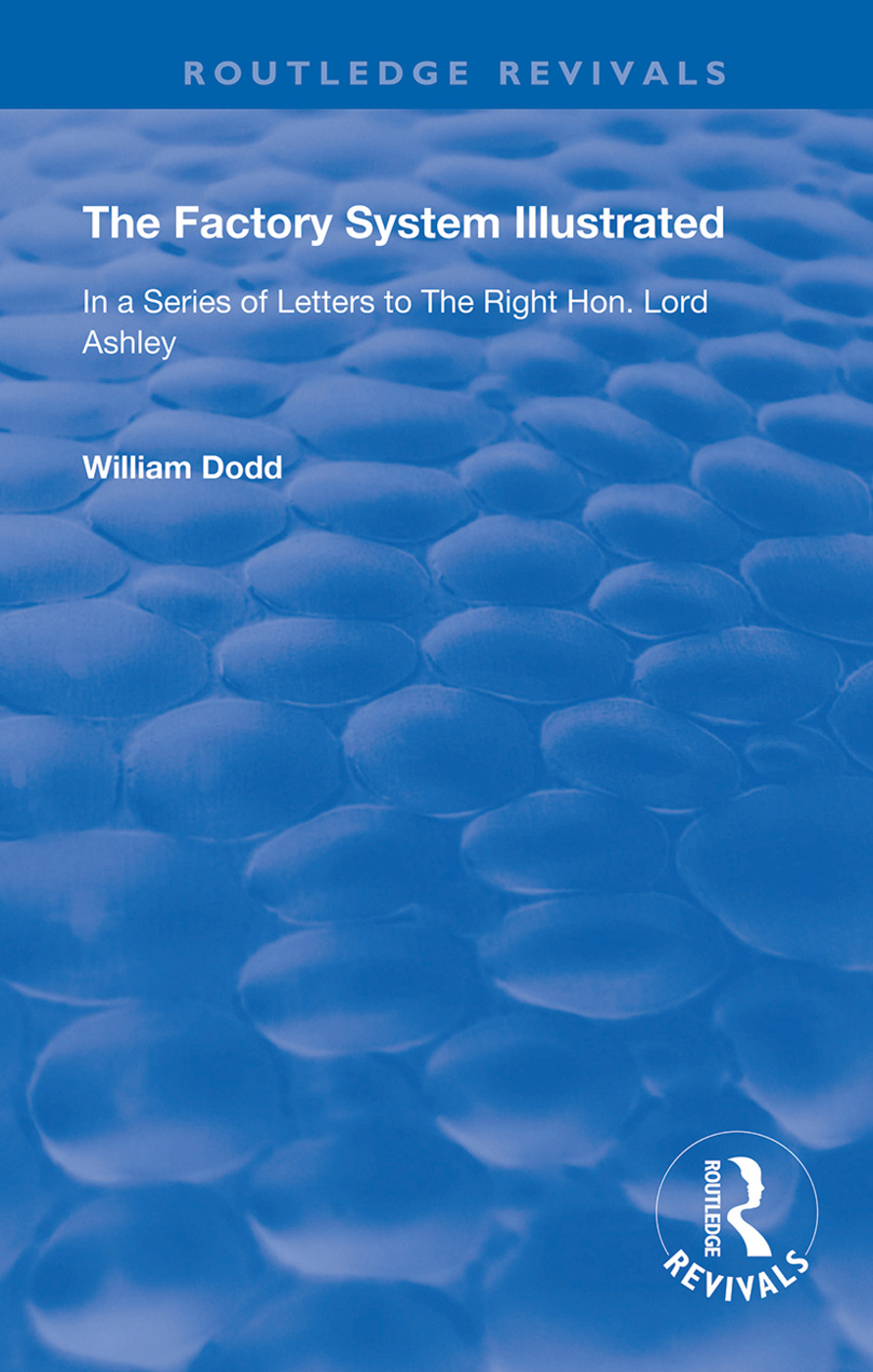The Factory System Illustrated: In a series of letters to the Right Hon. Lord Ashley ... Together with a Narrative of the Experience and Sufferings of William Dodd, a Factory cripple, written by himself, 1st Edition (Hardback) book cover