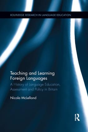 Teaching and Learning Foreign Languages: A History of Language Education, Assessment and Policy in Britain, 1st Edition (Paperback) book cover