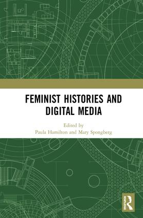 Feminist Histories and Digital Media: 1st Edition (Hardback) book cover