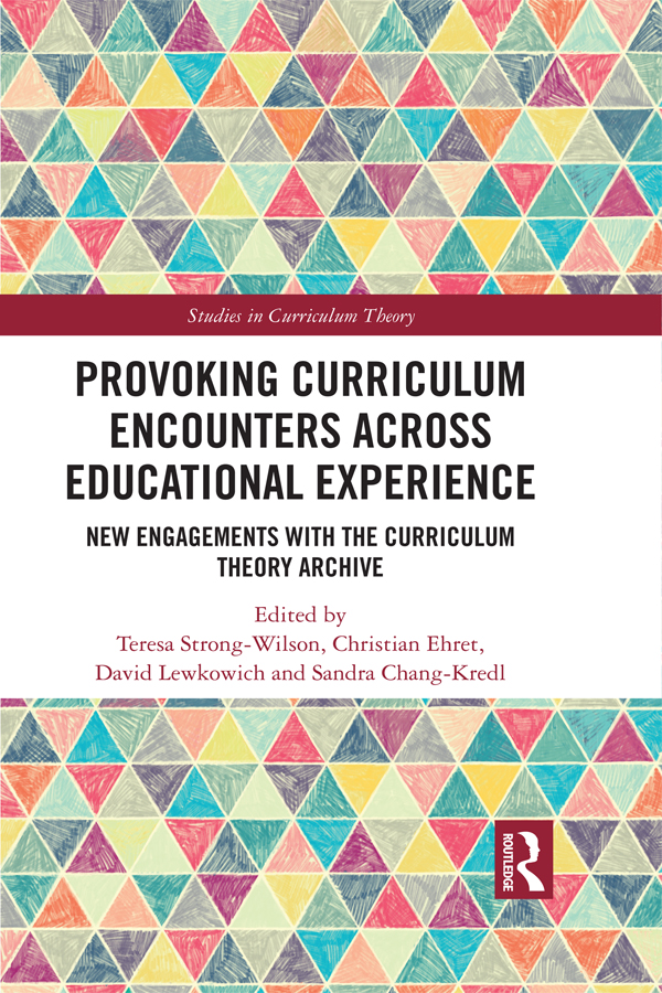 Provoking Curriculum Encounters Across Educational Experience: New Engagements with the Curriculum Theory Archive, 1st Edition (Hardback) book cover