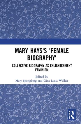 Mary Hays's 'Female Biography': Collective Biography as Enlightenment Feminism, 1st Edition (Hardback) book cover
