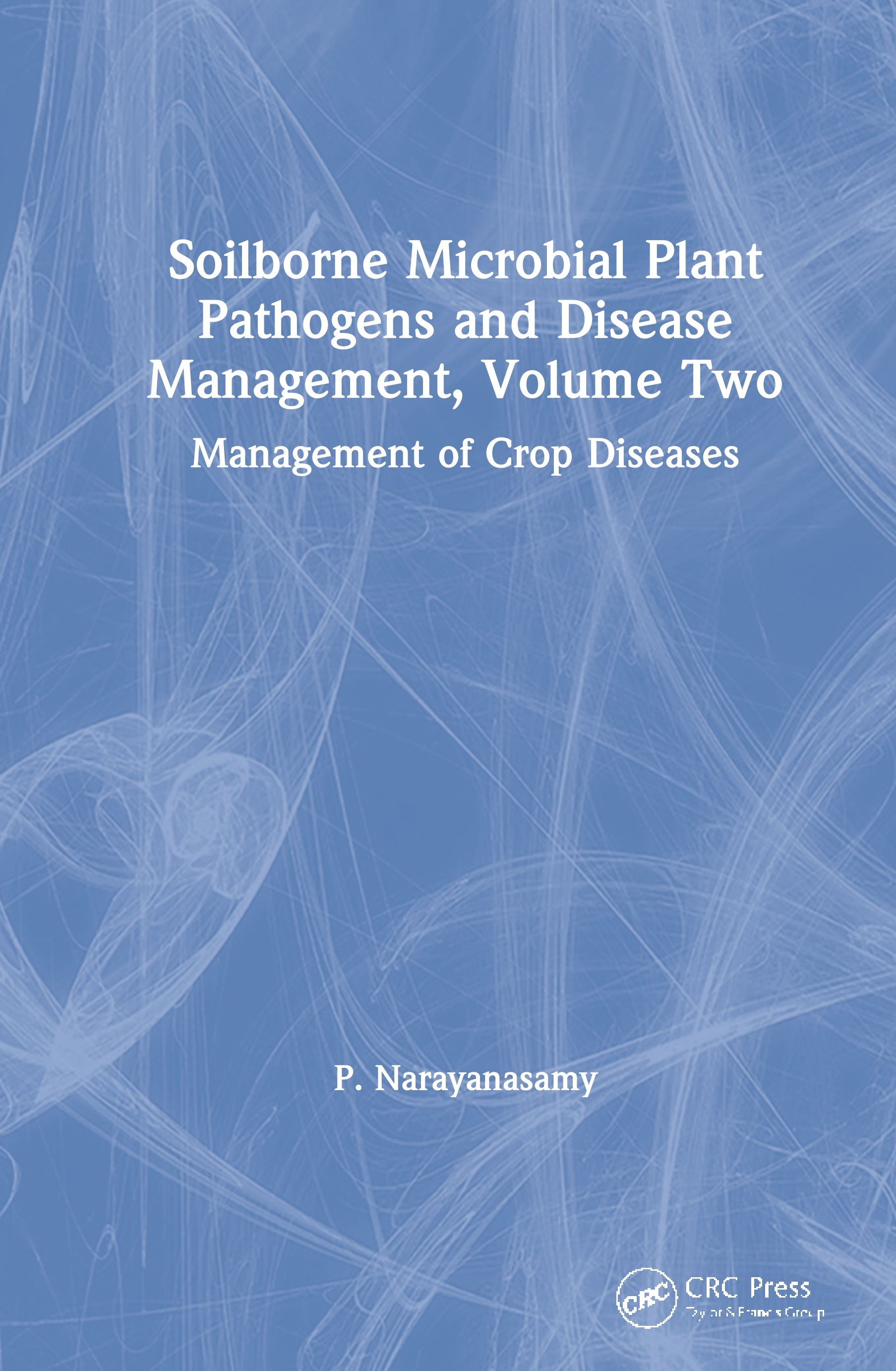 Soilborne Microbial Plant Pathogens and Disease Management, Volume Two: Management of Crop Diseases book cover