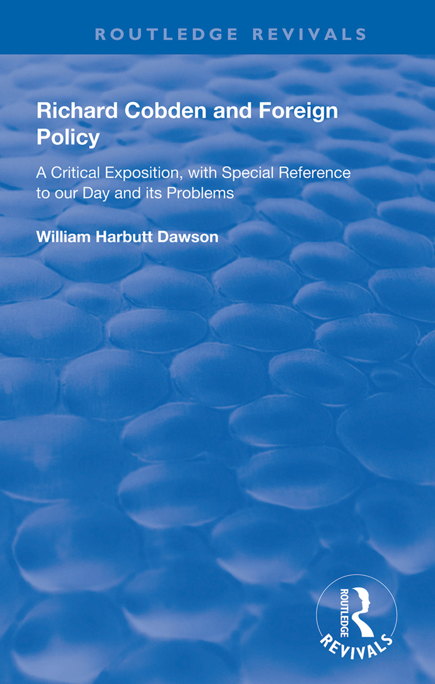Richard Cobden and Foreign Policy: A Critical Exposition with Special Reference to our Day and Its Problems, 1st Edition (Hardback) book cover