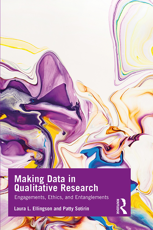 Making Data in Qualitative Research: Engagements, Ethics, and Entanglements book cover