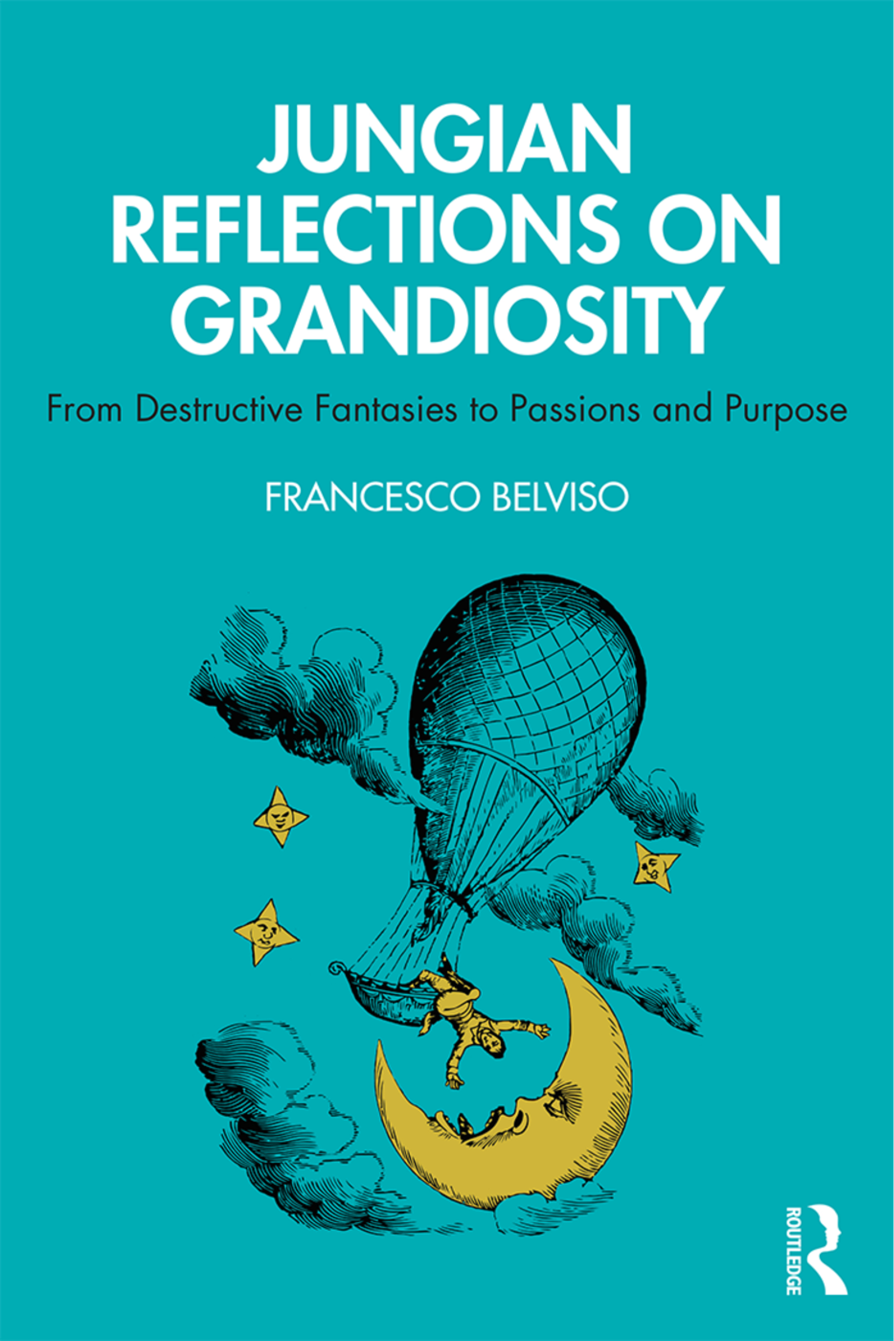 Jungian Reflections On Grandiosity: From Destructive Fantasies to Passions and Purpose book cover