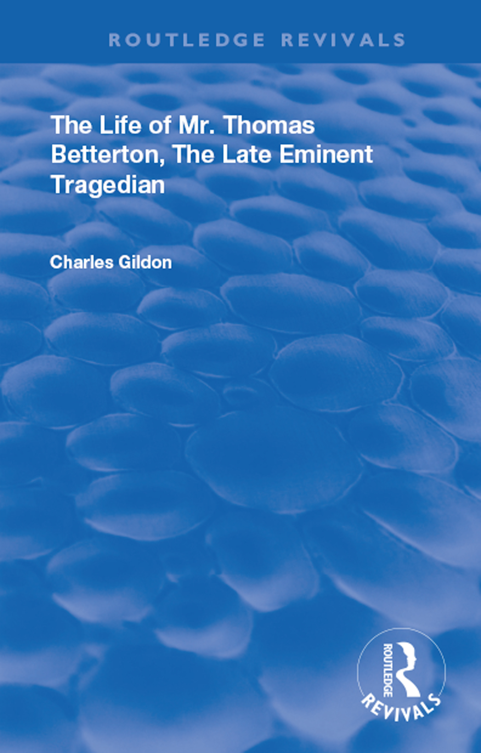 The Life of Mr. Thomas Betterton: The Late Eminent Tragedian, 1st Edition (Hardback) book cover