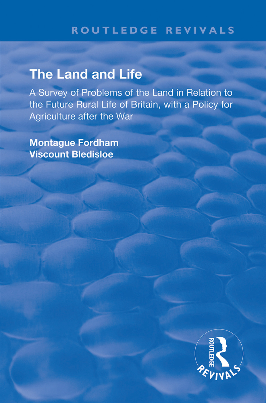 The Land and Life: An Analysis of Problems of the Land in Relation to the Future of English Rural Life with a Policy for Agriculture After the War, 1st Edition (Hardback) book cover