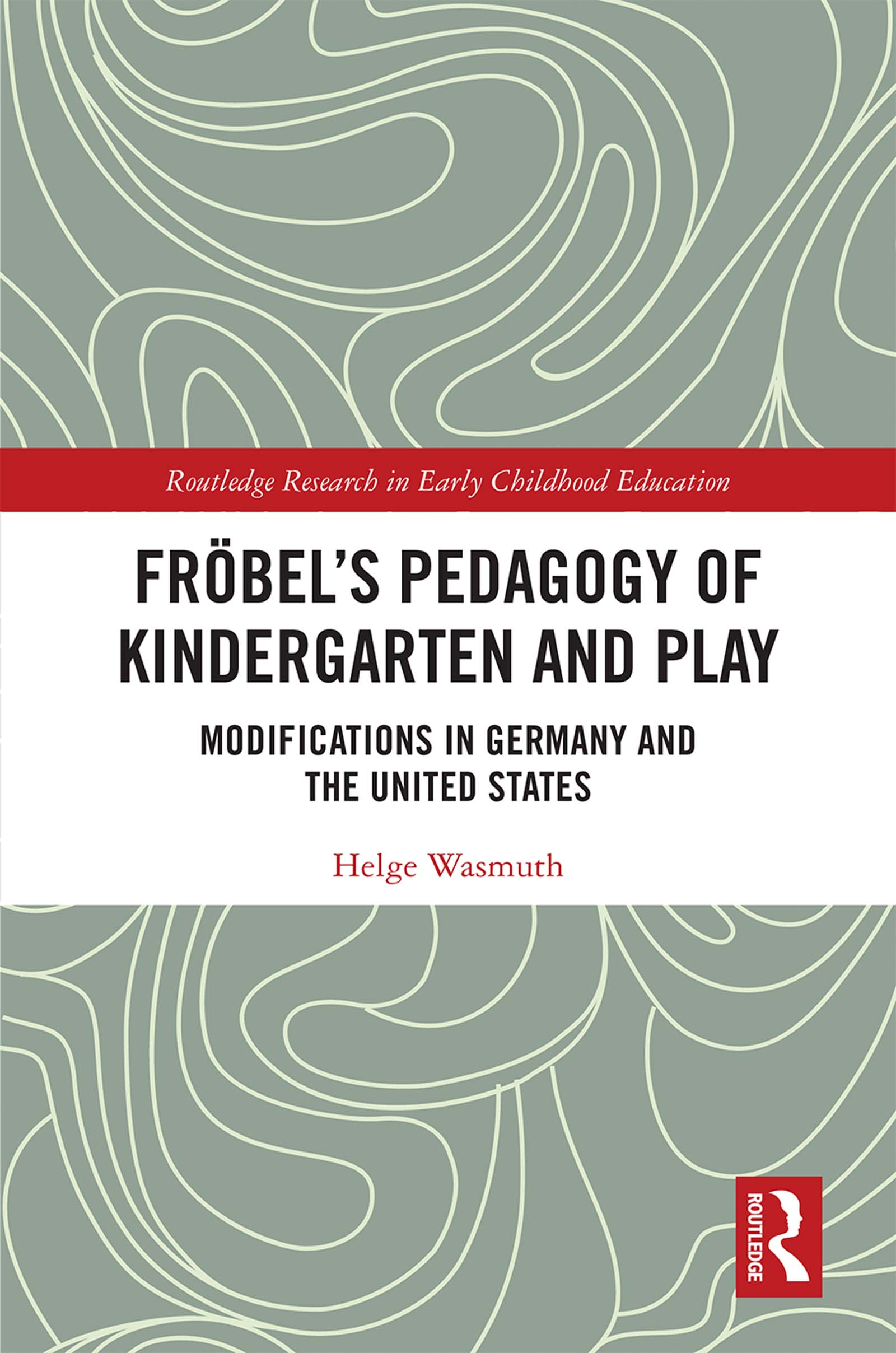Fröbel's Pedagogy of Kindergarten and Play: Modifications in Germany and the United States book cover