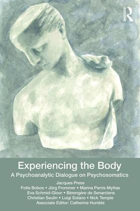 Experiencing the Body: A Psychoanalytic Dialogue on Psychosomatics, 1st Edition (Paperback) book cover