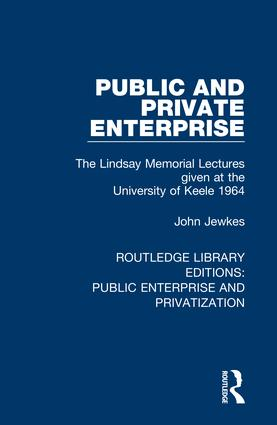 Public and Private Enterprise: The Lindsay Memorial Lectures given at the University of Keele 1964, 1st Edition (Hardback) book cover