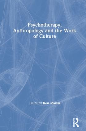 Psychotherapy, Anthropology and the Work of Culture book cover