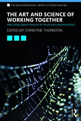 The Art and Science of Working Together: Practising Group Analysis in Teams and Organisations, 1st Edition (Paperback) book cover