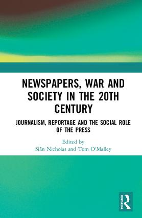 Newspapers, War and Society in the 20th Century: Journalism, Reportage and the Social Role of the Press, 1st Edition (Hardback) book cover