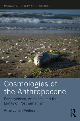 Cosmologies of the Anthropocene: Panpsychism, Animism, and the Limits of Posthumanism book cover