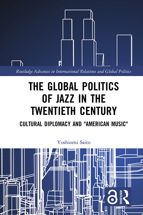 The Global Politics of Jazz in the Twentieth Century: Cultural Diplomacy and