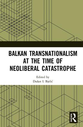 Balkan Transnationalism at the Time of Neoliberal Catastrophe: 1st Edition (Hardback) book cover