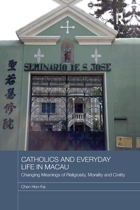 Catholics and Everyday Life in Macau: Changing Meanings of Religiosity, Morality and Civility, 1st Edition (Paperback) book cover