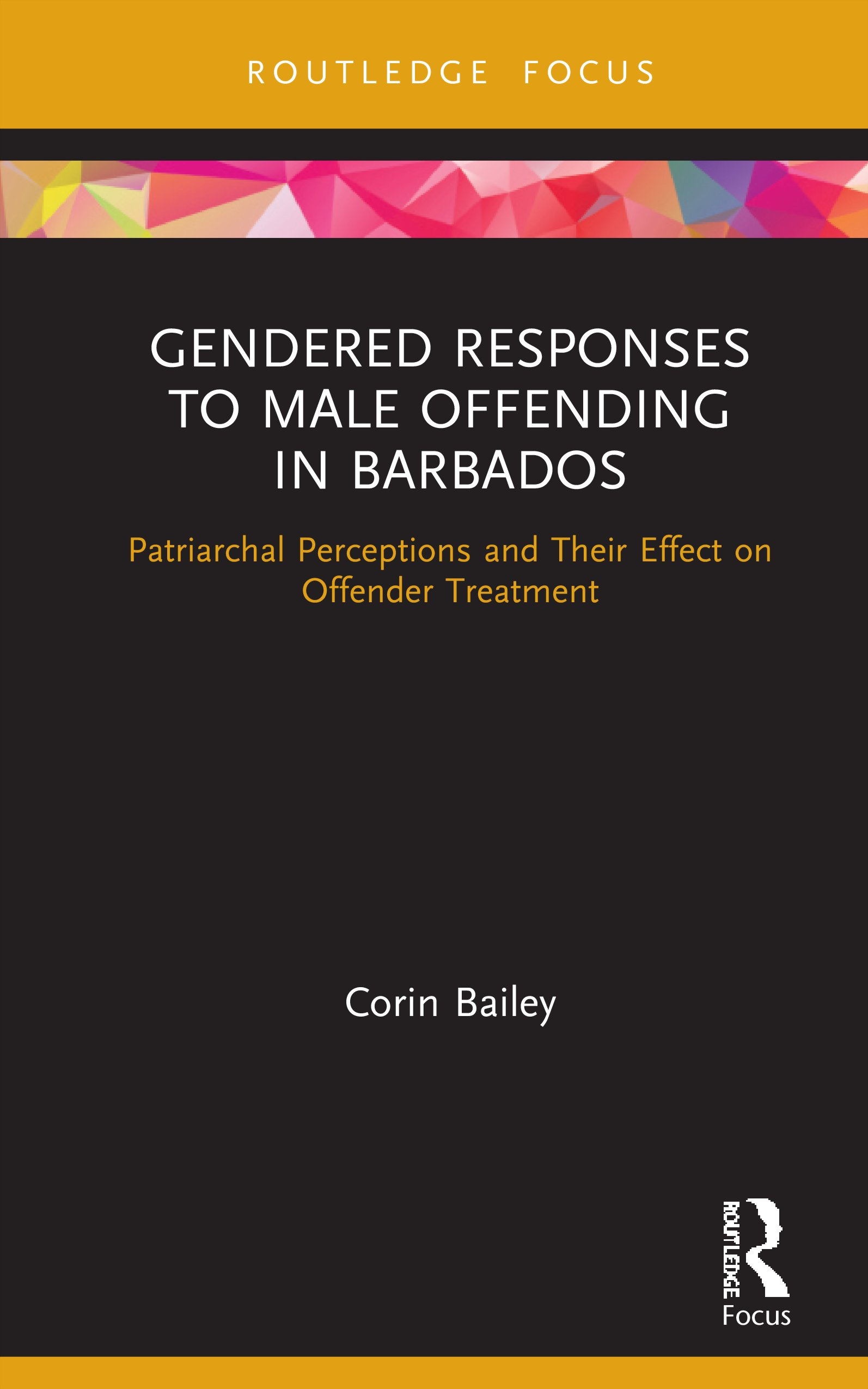 Gendered Responses to Male Offending in Barbados: Patriarchal Perceptions and Their Effect on Offender Treatment book cover