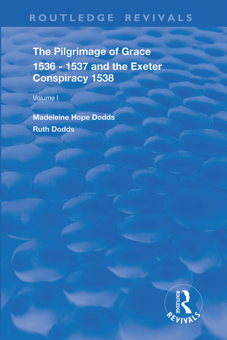 The Pilgrimage of Grace, 1536-1537, and, The Exeter Conspiracy, 1538: Volume 1, 1st Edition (Hardback) book cover