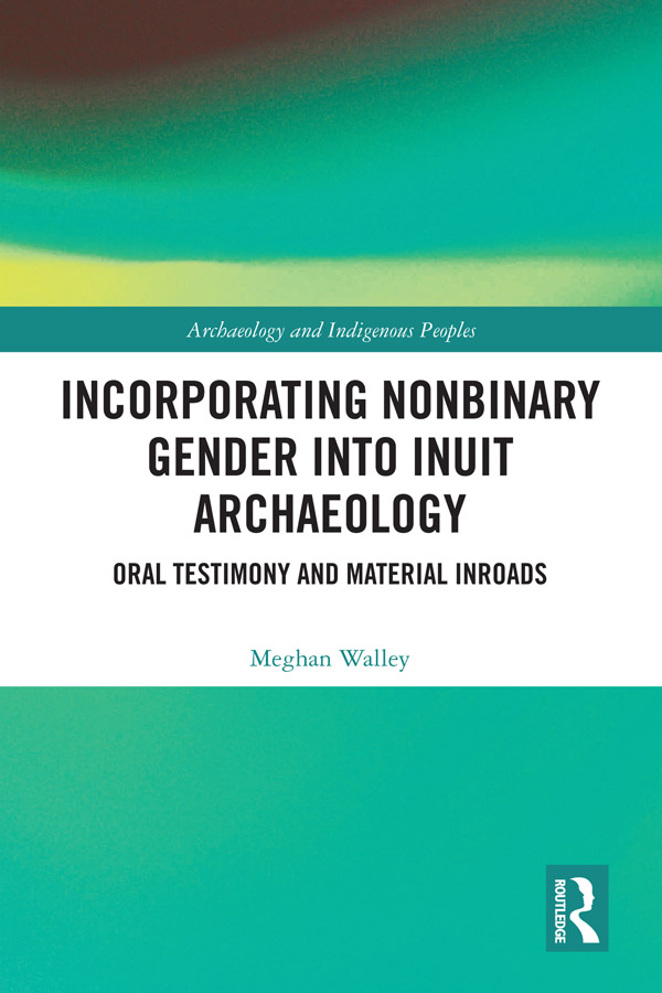 Incorporating Nonbinary Gender into Inuit Archaeology: Oral Testimony and Material Inroads book cover