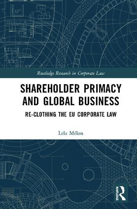 Shareholder Primacy and Global Business: Re-clothing the EU Corporate Law book cover