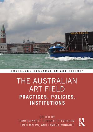 The Australian Art Field: Practices, Policies, Institutions, 1st Edition (Hardback) book cover