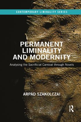 Permanent Liminality and Modernity: Analysing the Sacrificial Carnival through Novels, 1st Edition (Paperback) book cover