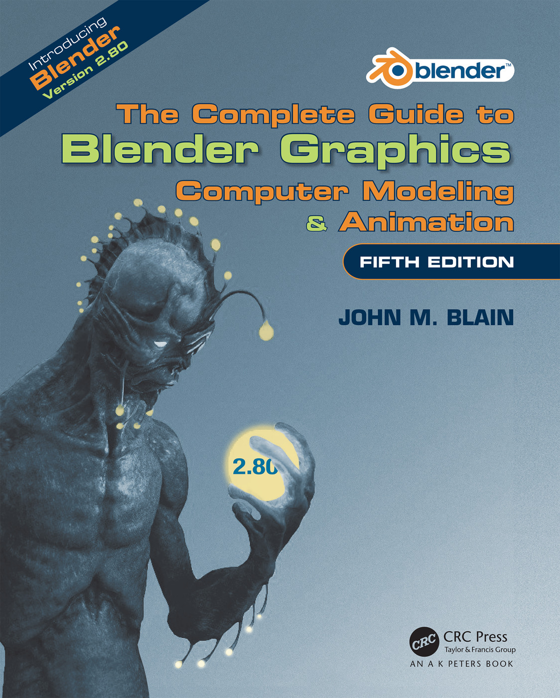 The Complete Guide to Blender Graphics: Computer Modeling & Animation, Fifth Edition, 5th Edition (Paperback) book cover