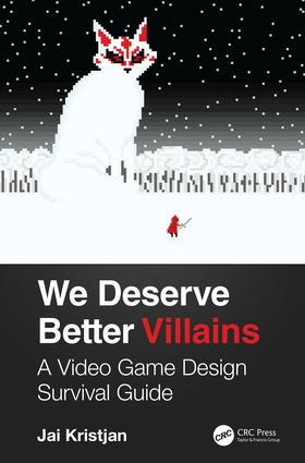 We Deserve Better Villains: A Video Game Design Survival Guide book cover