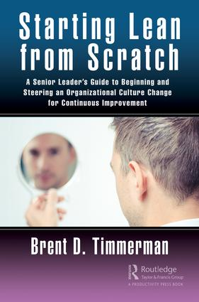 Starting Lean from Scratch: A Senior Leader's Guide to Beginning and Steering an Organizational Culture Change for Continuous Improvement book cover