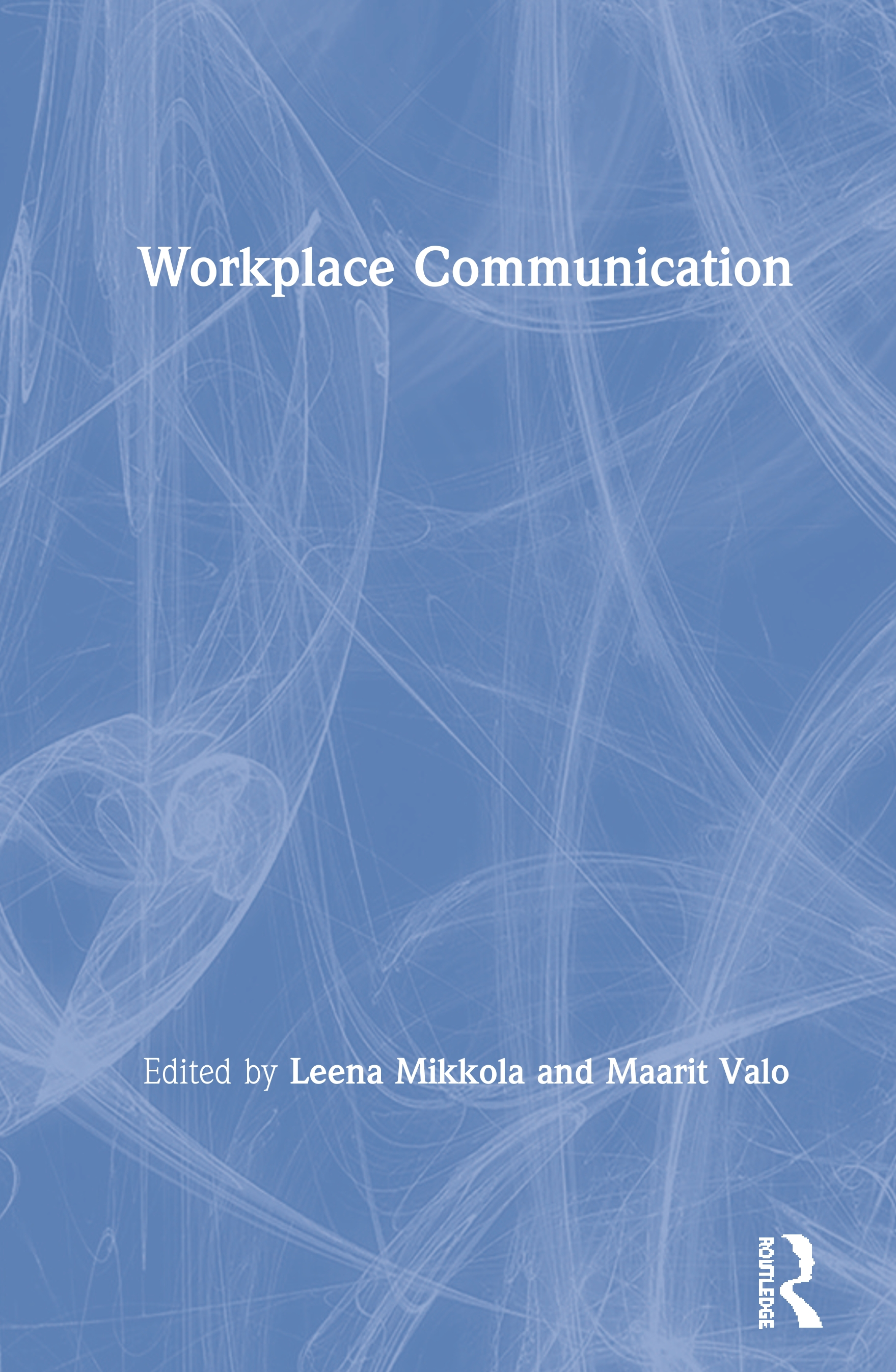 Workplace Communication: 1st Edition (Hardback) book cover