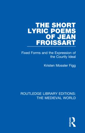 The Short Lyric Poems of Jean Froissart: Fixed Forms and the Expression of the Courtly Ideal book cover