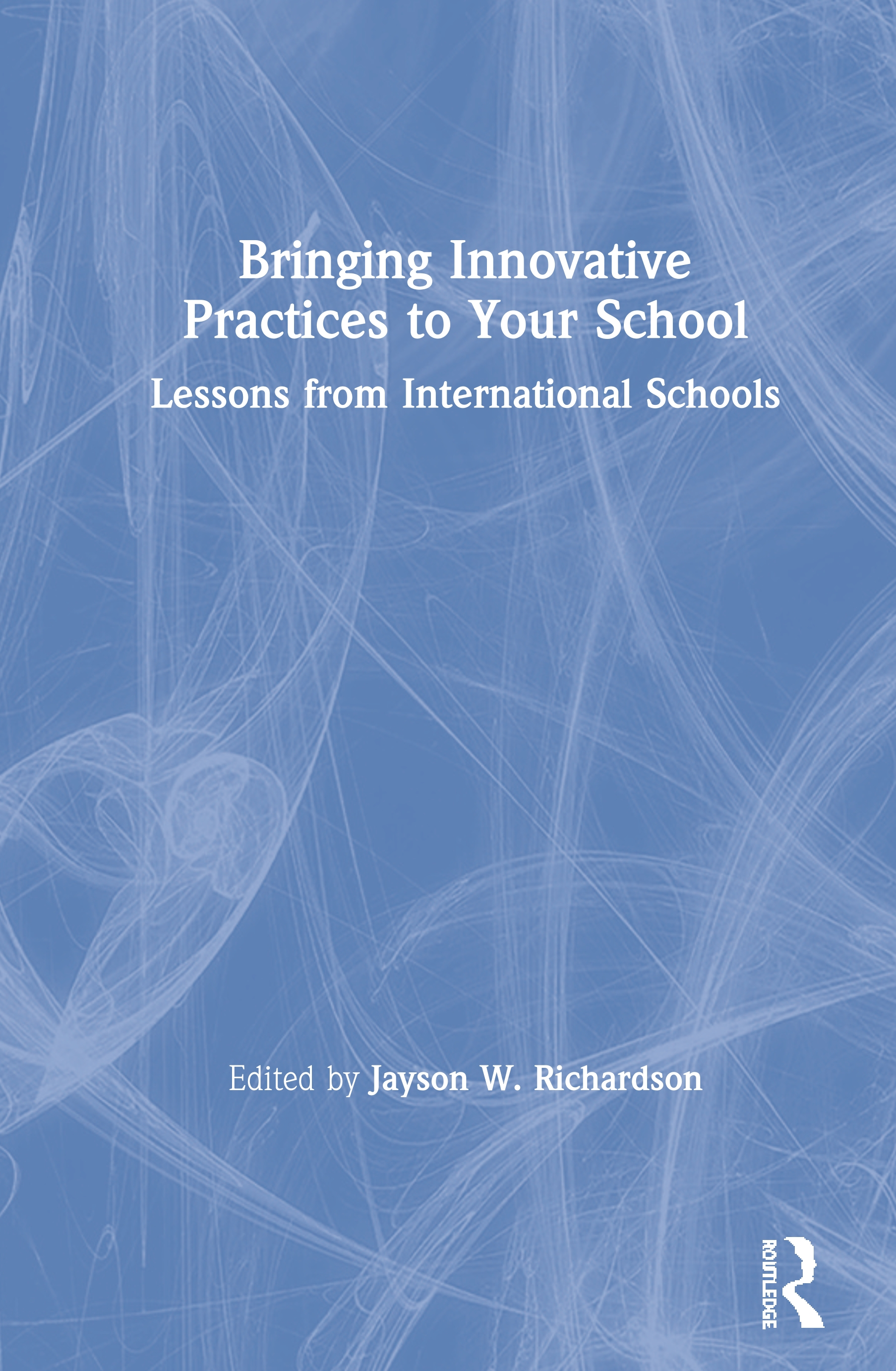 Bringing Innovative Practices to Your School: Lessons from International Schools, 1st Edition (Paperback) book cover
