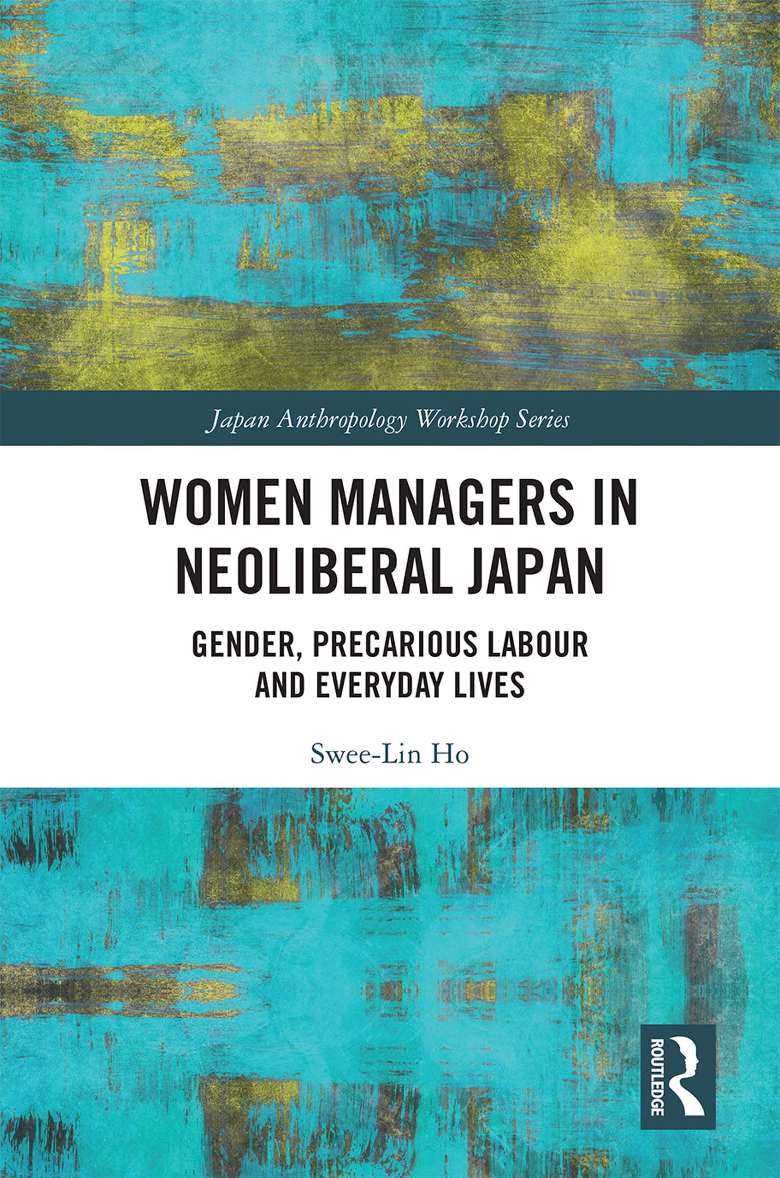 Women Managers in Neoliberal Japan: Gender, Precarious Labour and Everyday Lives book cover
